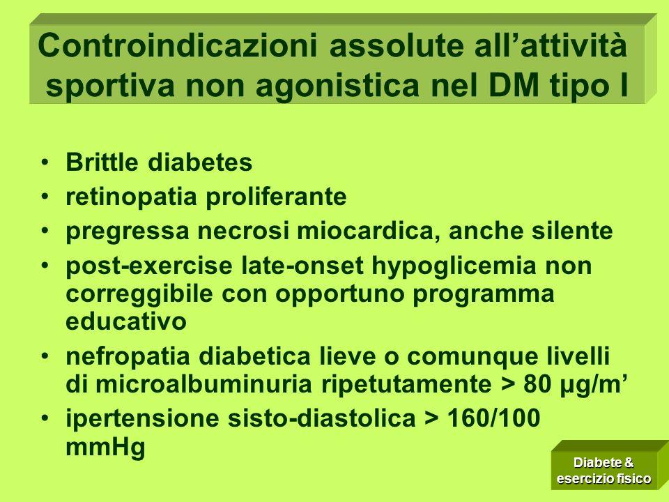 Controindicazioni assolute allattività sportiva non agonistica nel DM tipo I Brittle diabetes retinopatia proliferante pregressa necrosi miocardica, a