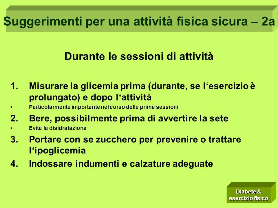 Durante le sessioni di attività 1.Misurare la glicemia prima (durante, se lesercizio è prolungato) e dopo lattività Particolarmente importante nel cor