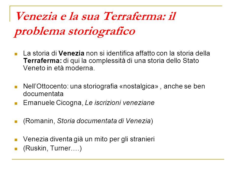 Venezia e la sua Terraferma: il problema storiografico La storia di Venezia non si identifica affatto con la storia della Terraferma: di qui la comple