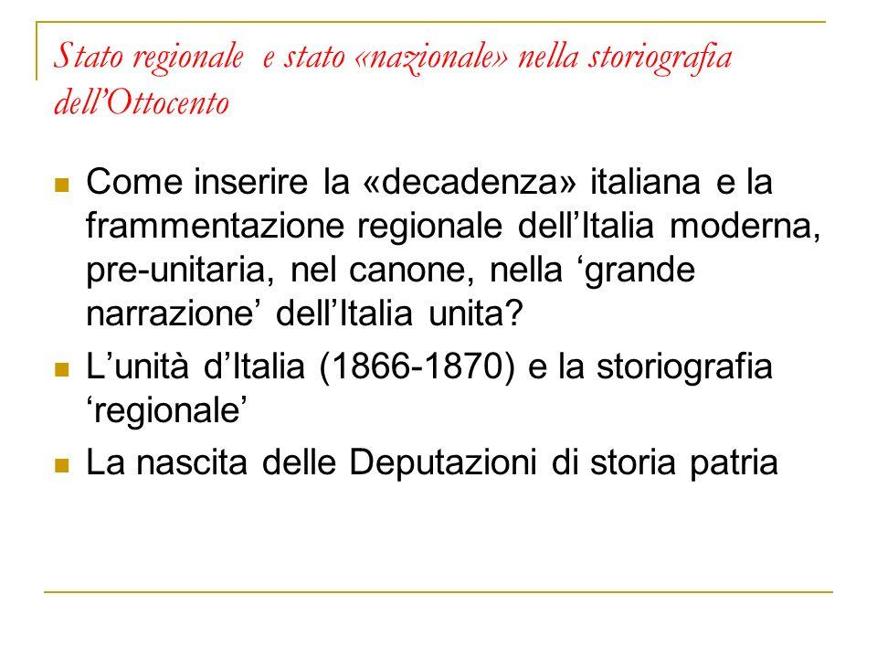 Stato regionale e stato «nazionale» nella storiografia dellOttocento Come inserire la «decadenza» italiana e la frammentazione regionale dellItalia mo