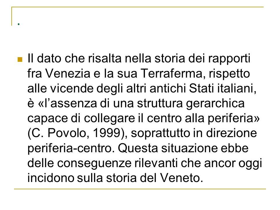 . Il dato che risalta nella storia dei rapporti fra Venezia e la sua Terraferma, rispetto alle vicende degli altri antichi Stati italiani, è «lassenza