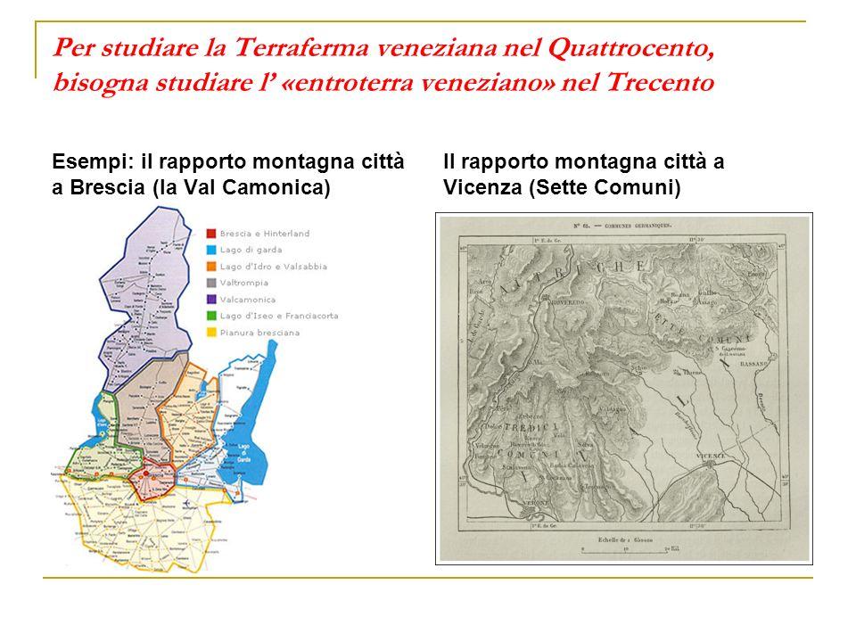 Per studiare la Terraferma veneziana nel Quattrocento, bisogna studiare l «entroterra veneziano» nel Trecento Esempi: il rapporto montagna città a Bre