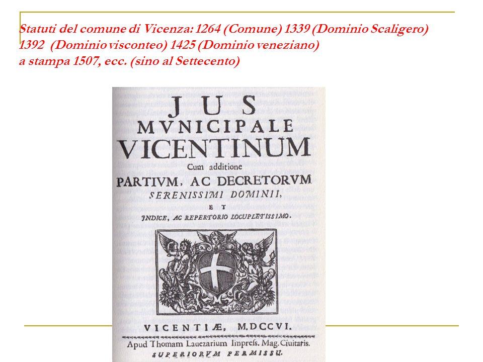 Statuti del comune di Vicenza: 1264 (Comune) 1339 (Dominio Scaligero) 1392 (Dominio visconteo) 1425 (Dominio veneziano) a stampa 1507, ecc. (sino al S