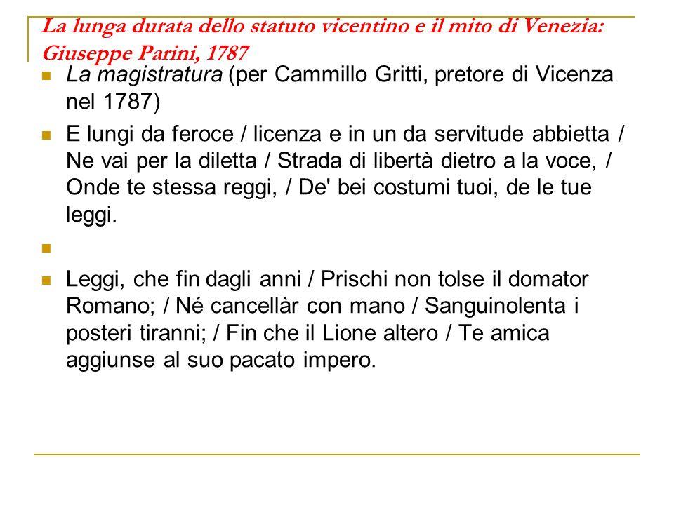 La lunga durata dello statuto vicentino e il mito di Venezia: Giuseppe Parini, 1787 La magistratura (per Cammillo Gritti, pretore di Vicenza nel 1787)
