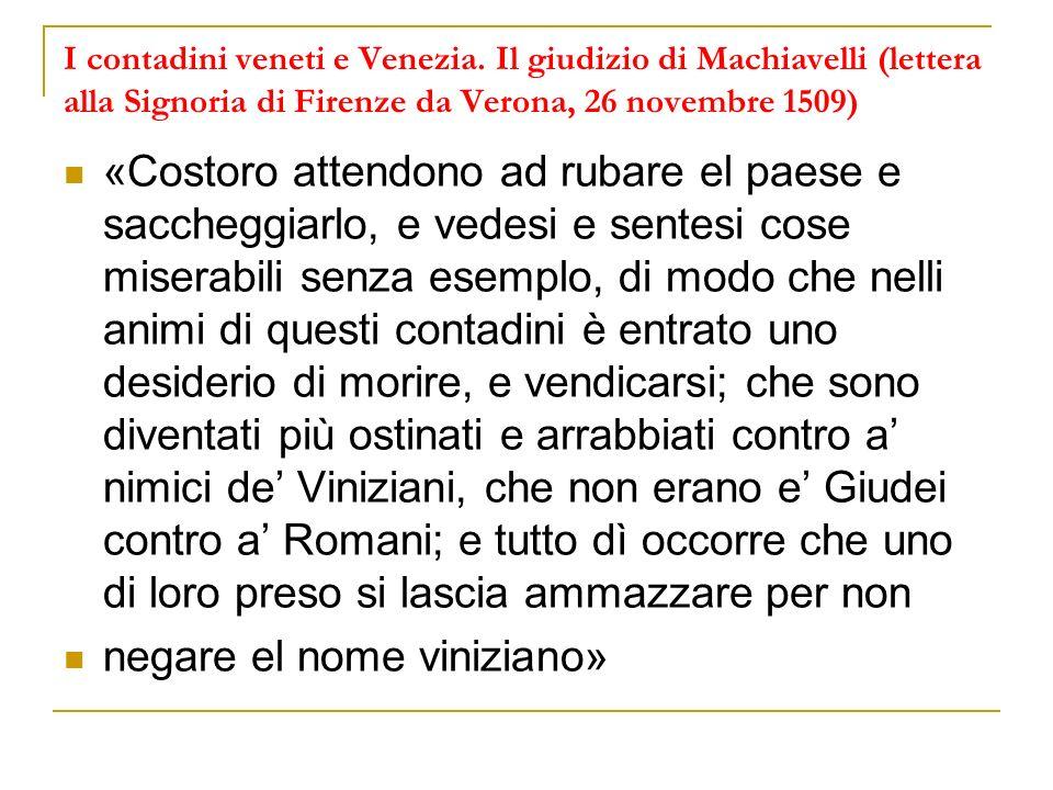 I contadini veneti e Venezia. Il giudizio di Machiavelli (lettera alla Signoria di Firenze da Verona, 26 novembre 1509) «Costoro attendono ad rubare e