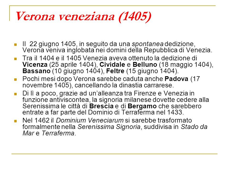 Verona veneziana (1405) Il 22 giugno 1405, in seguito da una spontanea dedizione, Verona veniva inglobata nei domini della Repubblica di Venezia. Tra