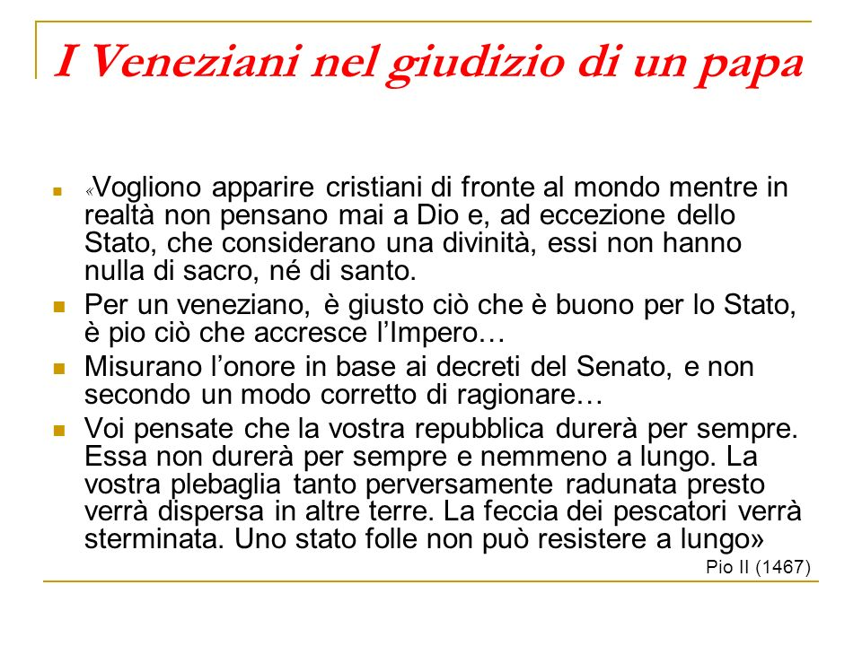 I Veneziani nel giudizio di un papa « Vogliono apparire cristiani di fronte al mondo mentre in realtà non pensano mai a Dio e, ad eccezione dello Stat