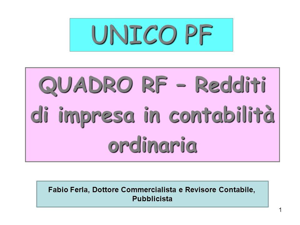 1 UNICO PF QUADRO RF – Redditi di impresa in contabilità ordinaria Fabio Ferla, Dottore Commercialista e Revisore Contabile, Pubblicista