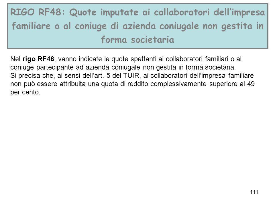 111 RIGO RF48: Quote imputate ai collaboratori dellimpresa familiare o al coniuge di azienda coniugale non gestita in forma societaria Nel rigo RF48,