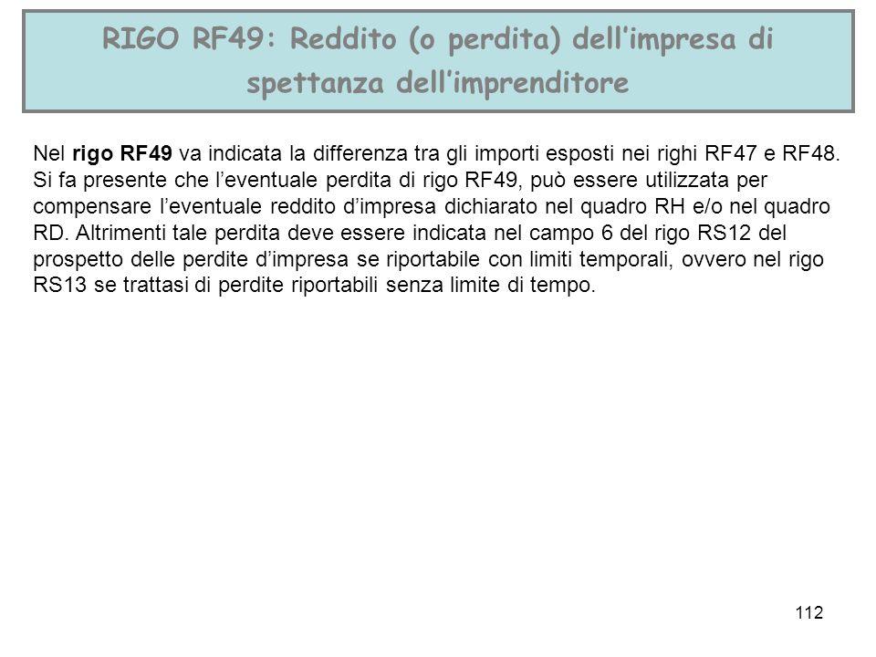 112 RIGO RF49: Reddito (o perdita) dellimpresa di spettanza dellimprenditore Nel rigo RF49 va indicata la differenza tra gli importi esposti nei righi