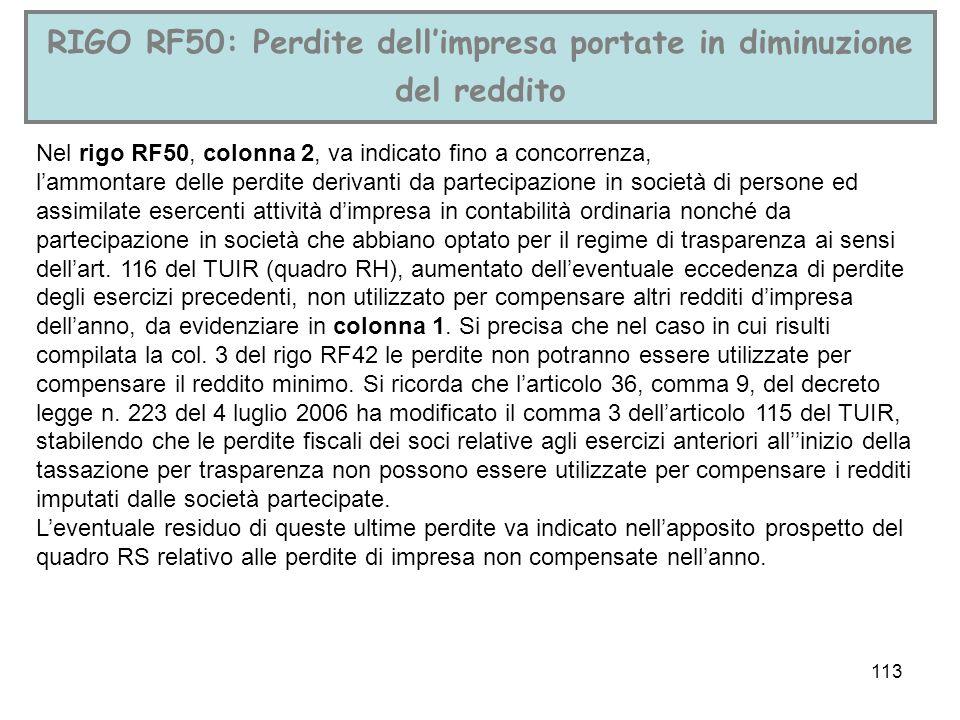 113 RIGO RF50: Perdite dellimpresa portate in diminuzione del reddito Nel rigo RF50, colonna 2, va indicato fino a concorrenza, lammontare delle perdi