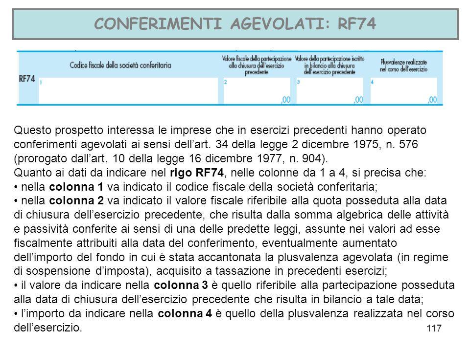 117 CONFERIMENTI AGEVOLATI: RF74 Questo prospetto interessa le imprese che in esercizi precedenti hanno operato conferimenti agevolati ai sensi dellar