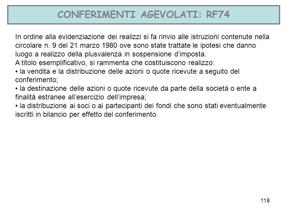 118 CONFERIMENTI AGEVOLATI: RF74 In ordine alla evidenziazione dei realizzi si fa rinvio alle istruzioni contenute nella circolare n. 9 del 21 marzo 1
