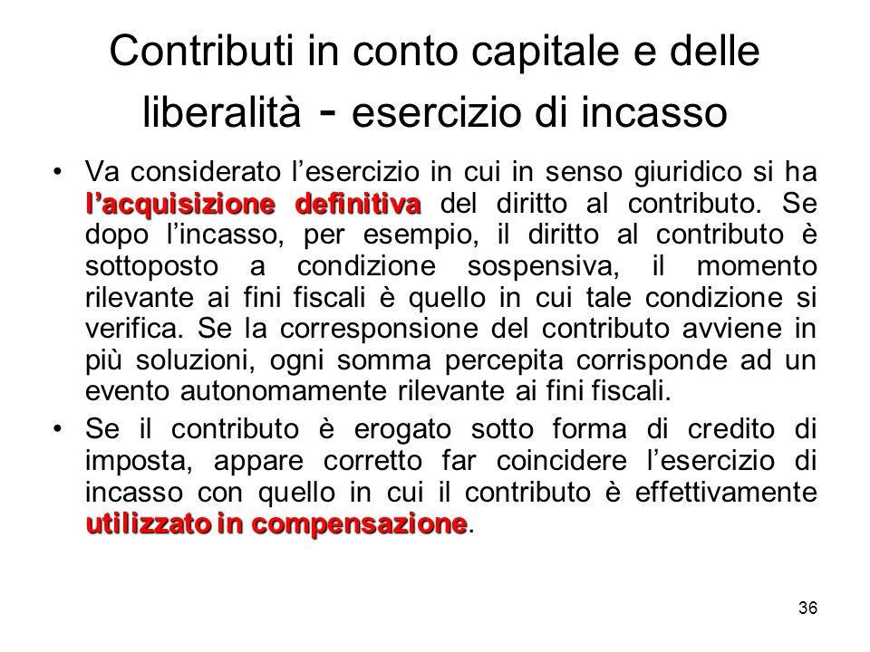 36 Contributi in conto capitale e delle liberalità - esercizio di incasso lacquisizionedefinitivaVa considerato lesercizio in cui in senso giuridico s