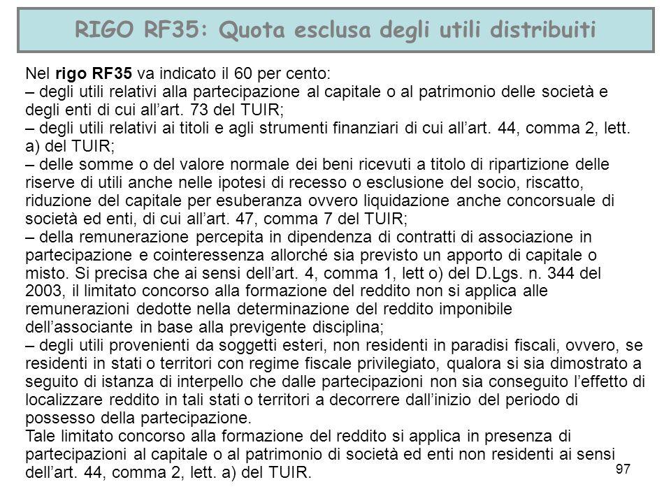 97 RIGO RF35: Quota esclusa degli utili distribuiti Nel rigo RF35 va indicato il 60 per cento: – degli utili relativi alla partecipazione al capitale