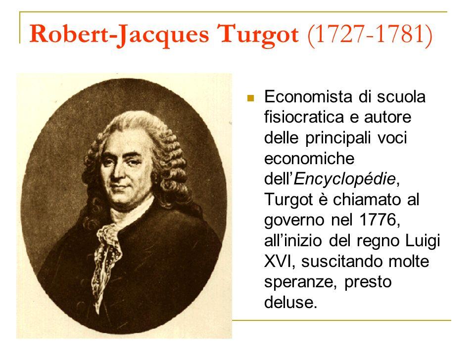 Robert-Jacques Turgot (1727-1781) Economista di scuola fisiocratica e autore delle principali voci economiche dellEncyclopédie, Turgot è chiamato al g