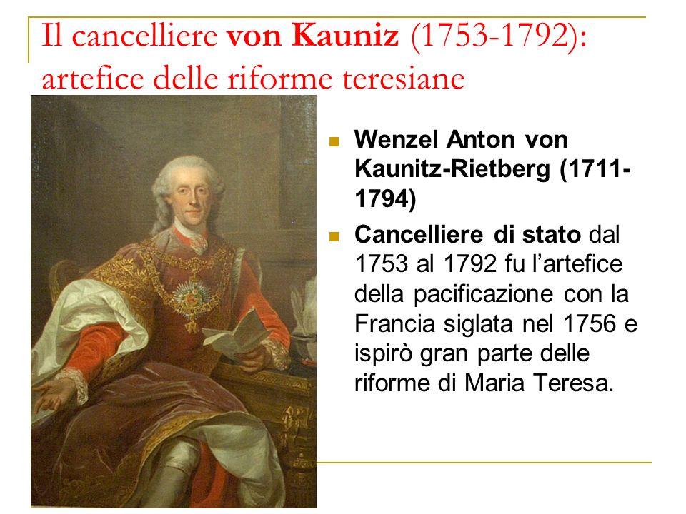 Il cancelliere von Kauniz (1753-1792): artefice delle riforme teresiane Wenzel Anton von Kaunitz-Rietberg (1711- 1794) Cancelliere di stato dal 1753 a