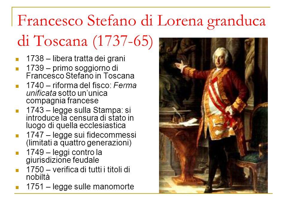 Francesco Stefano di Lorena granduca di Toscana (1737-65) 1738 – libera tratta dei grani 1739 – primo soggiorno di Francesco Stefano in Toscana 1740 –