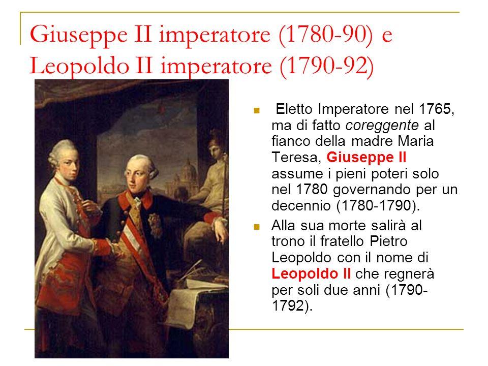 Giuseppe II imperatore (1780-90) e Leopoldo II imperatore (1790-92) Eletto Imperatore nel 1765, ma di fatto coreggente al fianco della madre Maria Ter