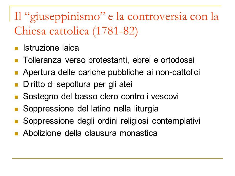 Il giuseppinismo e la controversia con la Chiesa cattolica (1781-82) Istruzione laica Tolleranza verso protestanti, ebrei e ortodossi Apertura delle c