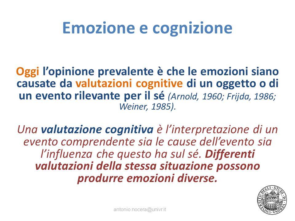 Emozione e cognizione Oggi lopinione prevalente è che le emozioni siano causate da valutazioni cognitive di un oggetto o di un evento rilevante per il