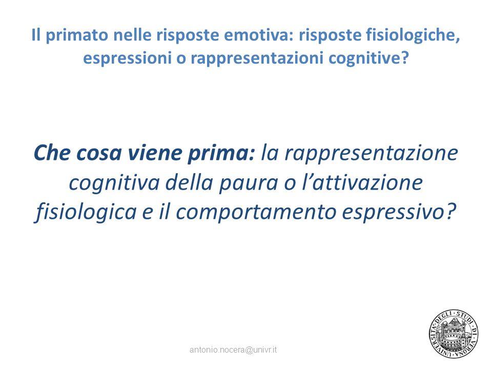 Il primato nelle risposte emotiva: risposte fisiologiche, espressioni o rappresentazioni cognitive? Che cosa viene prima: la rappresentazione cognitiv