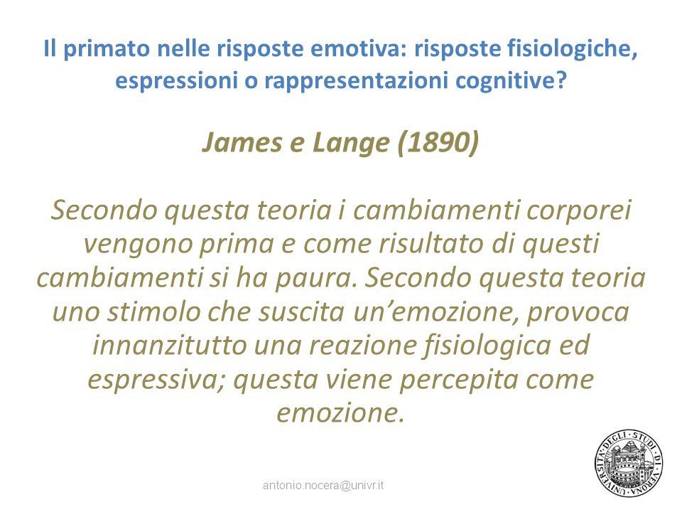 Il primato nelle risposte emotiva: risposte fisiologiche, espressioni o rappresentazioni cognitive? James e Lange (1890) Secondo questa teoria i cambi