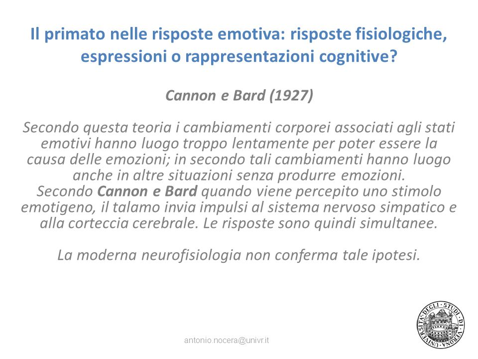 Il primato nelle risposte emotiva: risposte fisiologiche, espressioni o rappresentazioni cognitive? Cannon e Bard (1927) Secondo questa teoria i cambi
