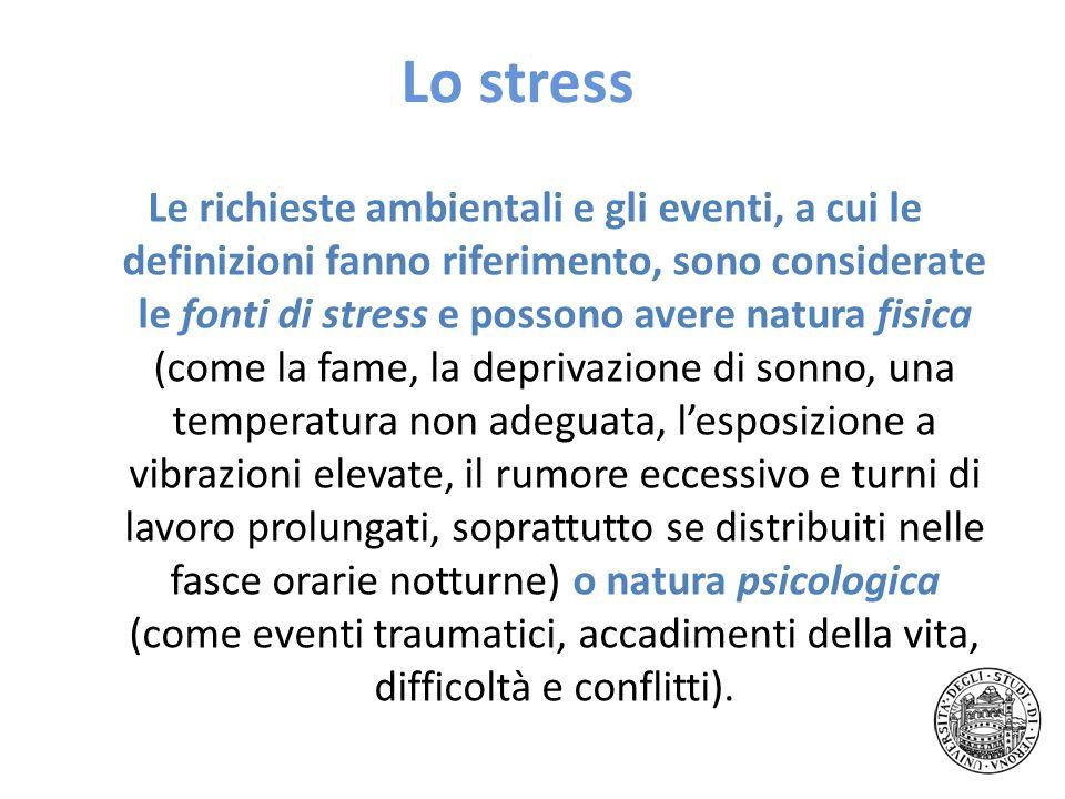 Lo stress Le richieste ambientali e gli eventi, a cui le definizioni fanno riferimento, sono considerate le fonti di stress e possono avere natura fis