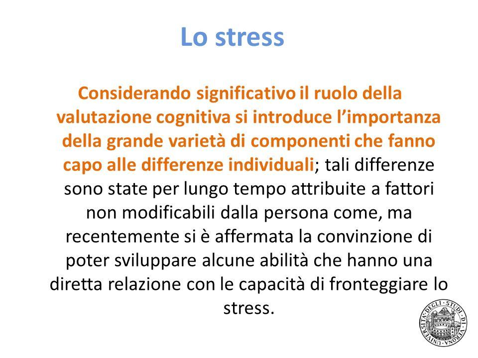 Lo stress Considerando significativo il ruolo della valutazione cognitiva si introduce limportanza della grande varietà di componenti che fanno capo a