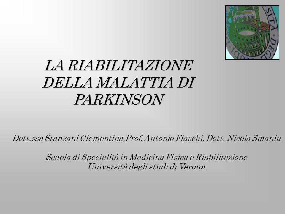LA RIABILITAZIONE DELLA MALATTIA DI PARKINSON Dott.ssa Stanzani Clementina,Prof. Antonio Fiaschi, Dott. Nicola Smania Scuola di Specialità in Medicina