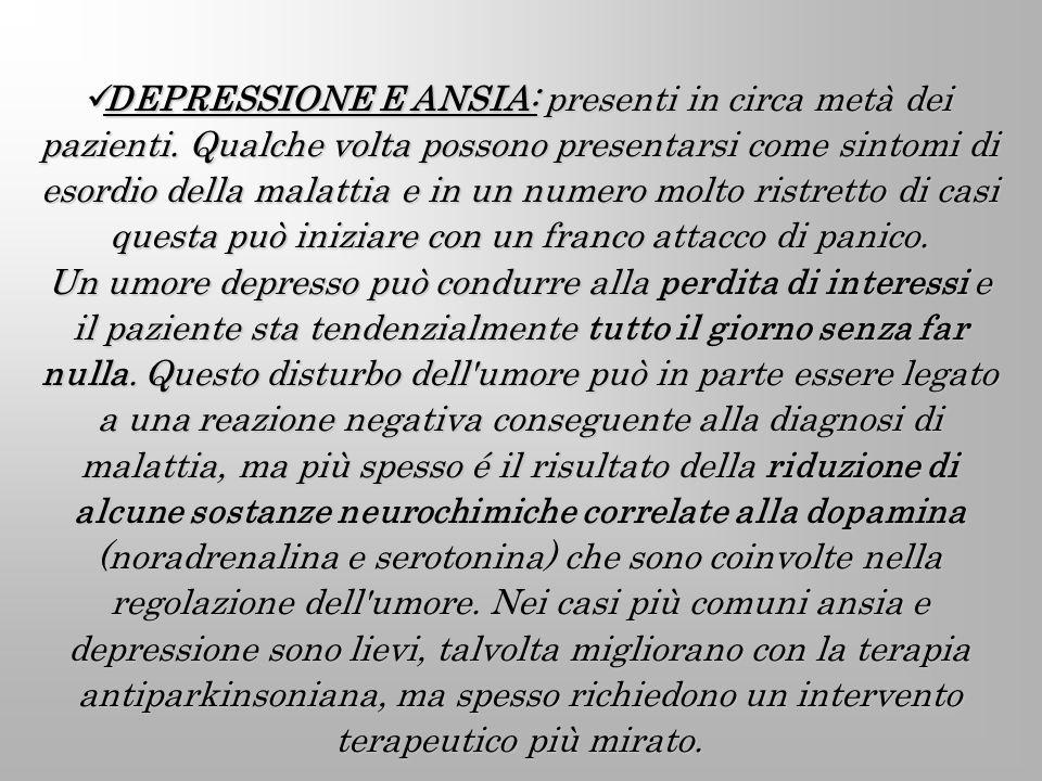DEPRESSIONE E ANSIA: presenti in circa metà dei pazienti. Qualche volta possono presentarsi come sintomi di esordio della malattia e in un numero molt