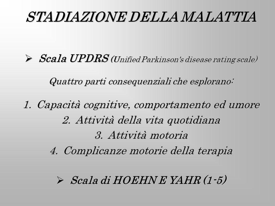STADIAZIONE DELLA MALATTIA Scala UPDRS (Unified Parkinson's disease rating scale) Scala UPDRS (Unified Parkinson's disease rating scale) Quattro parti
