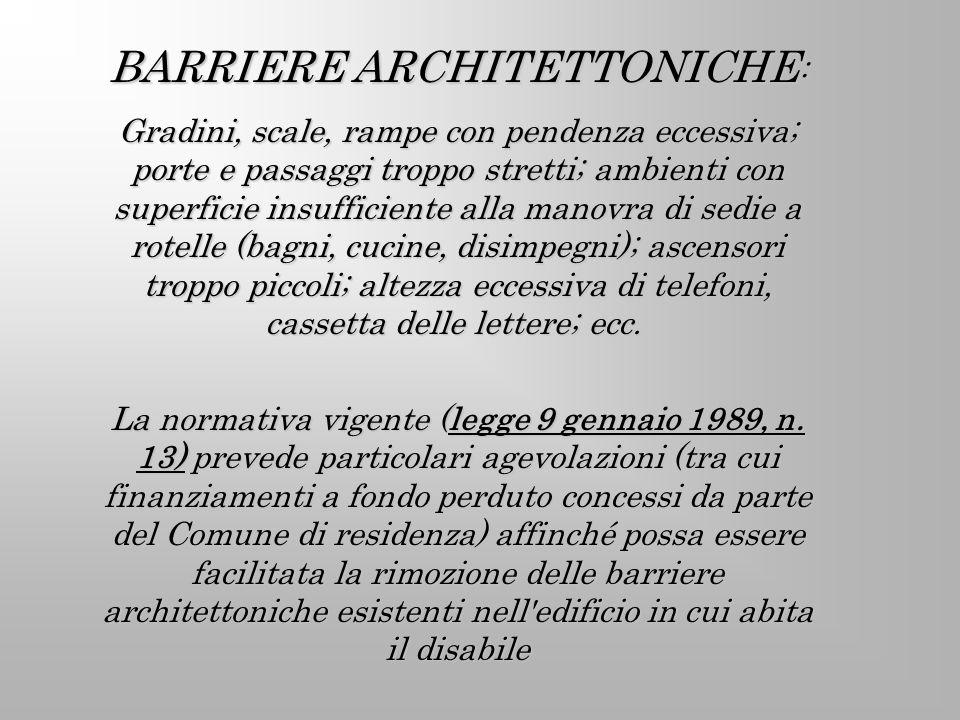 BARRIERE ARCHITETTONICHE : Gradini, scale, rampe con pendenza eccessiva; porte e passaggi troppo stretti; ambienti con superficie insufficiente alla m