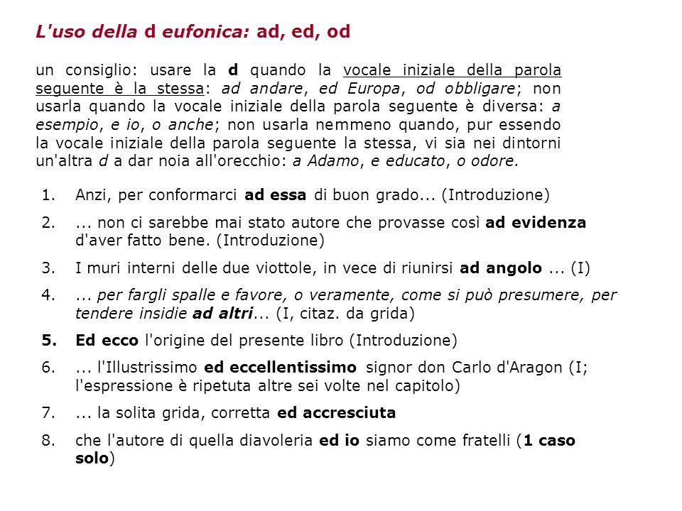 L'uso della d eufonica: ad, ed, od un consiglio: usare la d quando la vocale iniziale della parola seguente è la stessa: ad andare, ed Europa, od obbl
