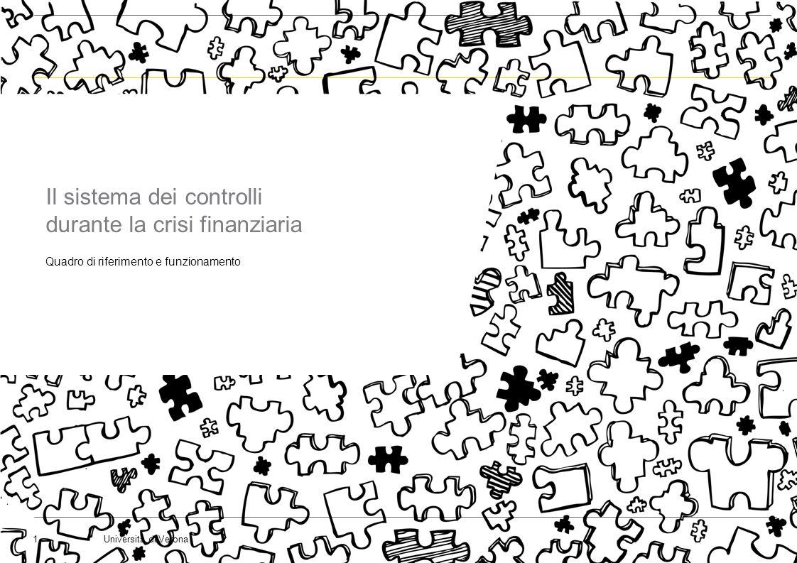 Università di Verona1 Quadro di riferimento e funzionamento Il sistema dei controlli durante la crisi finanziaria