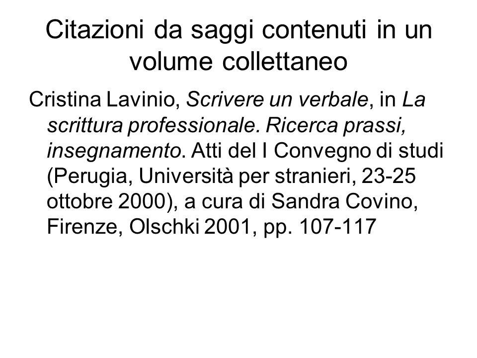 Citazioni da saggi contenuti in un volume collettaneo Cristina Lavinio, Scrivere un verbale, in La scrittura professionale. Ricerca prassi, insegnamen