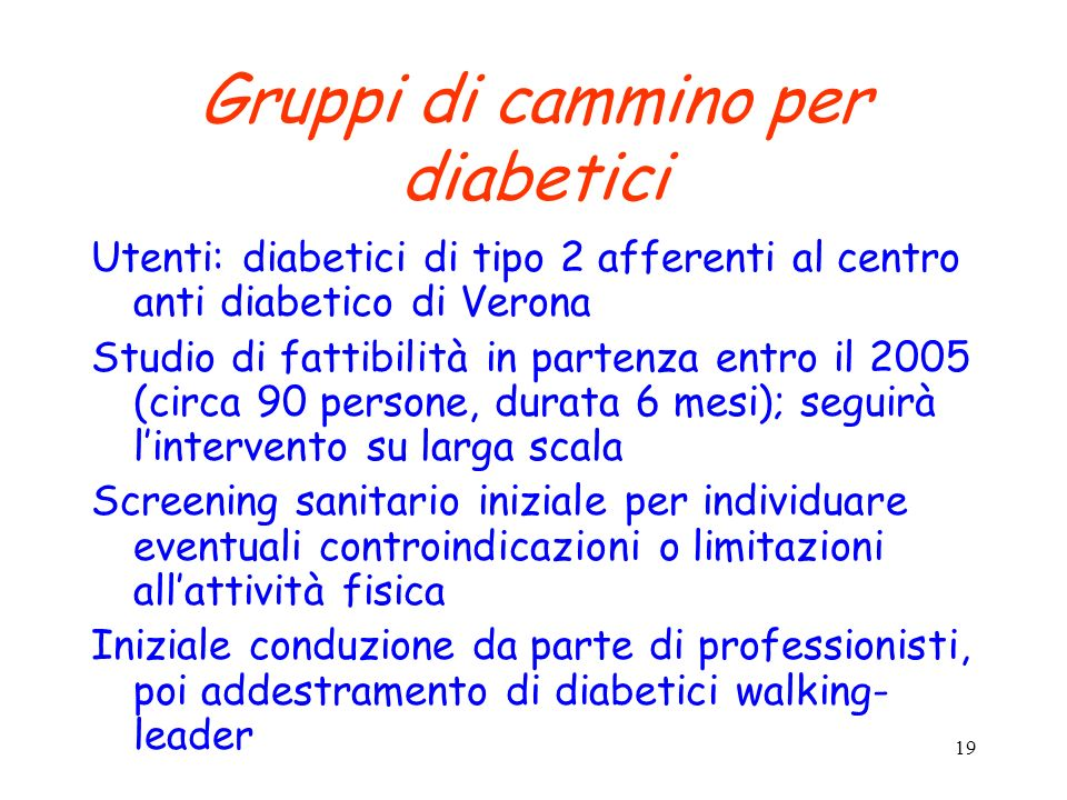 19 Gruppi di cammino per diabetici Utenti: diabetici di tipo 2 afferenti al centro anti diabetico di Verona Studio di fattibilità in partenza entro il