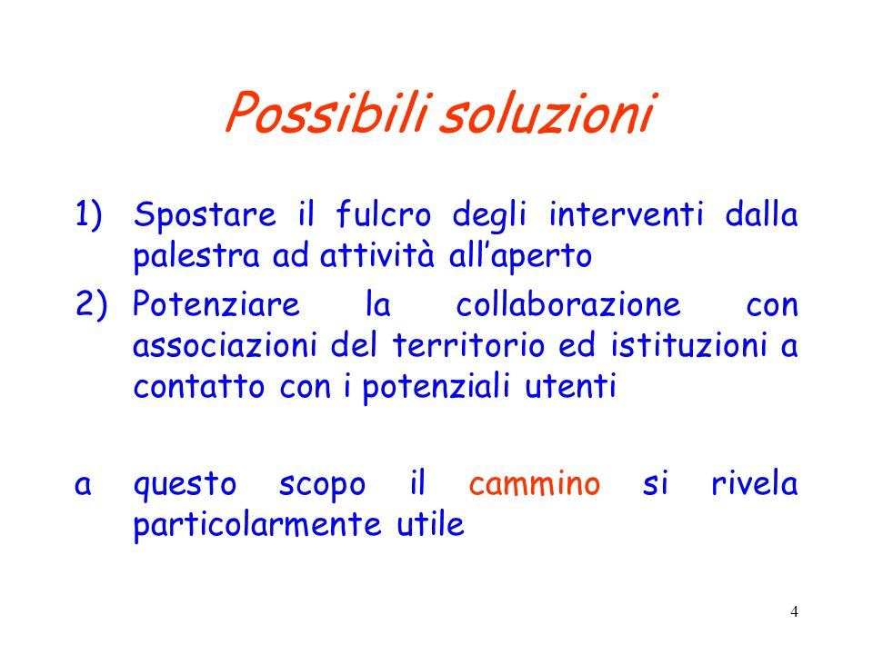 4 Possibili soluzioni 1)Spostare il fulcro degli interventi dalla palestra ad attività allaperto 2)Potenziare la collaborazione con associazioni del t