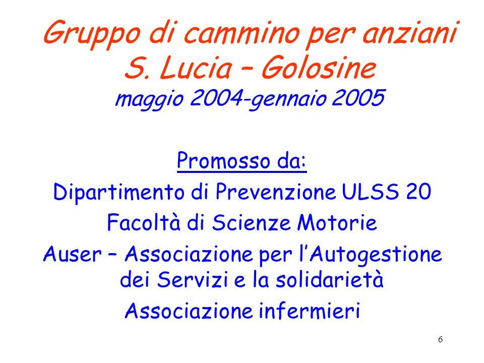 6 Gruppo di cammino per anziani S. Lucia – Golosine maggio 2004-gennaio 2005 Promosso da: Dipartimento di Prevenzione ULSS 20 Facoltà di Scienze Motor