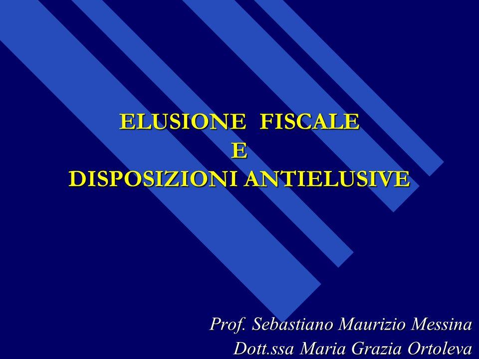 ELUSIONE FISCALE E DISPOSIZIONI ANTIELUSIVE Prof. Sebastiano Maurizio Messina Dott.ssa Maria Grazia Ortoleva