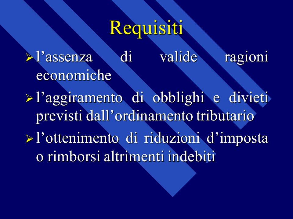 Requisiti lassenza di valide ragioni economiche lassenza di valide ragioni economiche laggiramento di obblighi e divieti previsti dallordinamento trib
