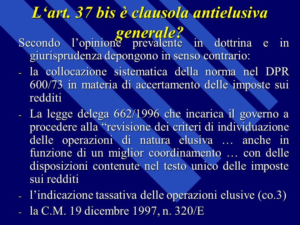 Lart. 37 bis è clausola antielusiva generale? Secondo lopinione prevalente in dottrina e in giurisprudenza depongono in senso contrario: - la collocaz