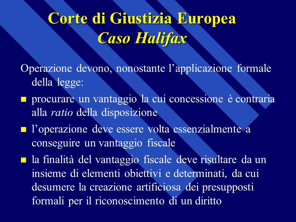 Corte di Giustizia Europea Caso Halifax Operazione devono, nonostante lapplicazione formale della legge: procurare un vantaggio la cui concessione è c