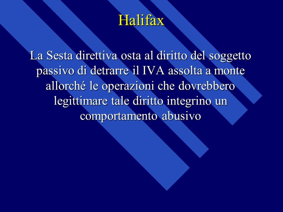 Halifax La Sesta direttiva osta al diritto del soggetto passivo di detrarre il IVA assolta a monte allorché le operazioni che dovrebbero legittimare t