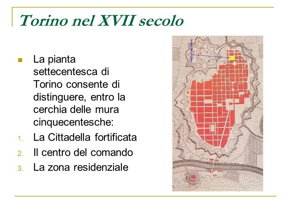 Torino nel XVII secolo La pianta settecentesca di Torino consente di distinguere, entro la cerchia delle mura cinquecentesche: 1. La Cittadella fortif