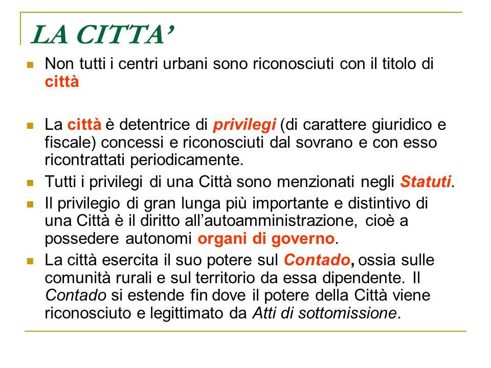 LA CITTA Non tutti i centri urbani sono riconosciuti con il titolo di città La città è detentrice di privilegi (di carattere giuridico e fiscale) conc