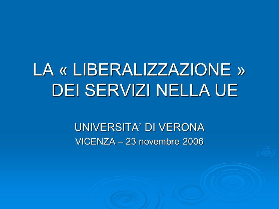 LA « LIBERALIZZAZIONE » DEI SERVIZI NELLA UE UNIVERSITA DI VERONA VICENZA – 23 novembre 2006