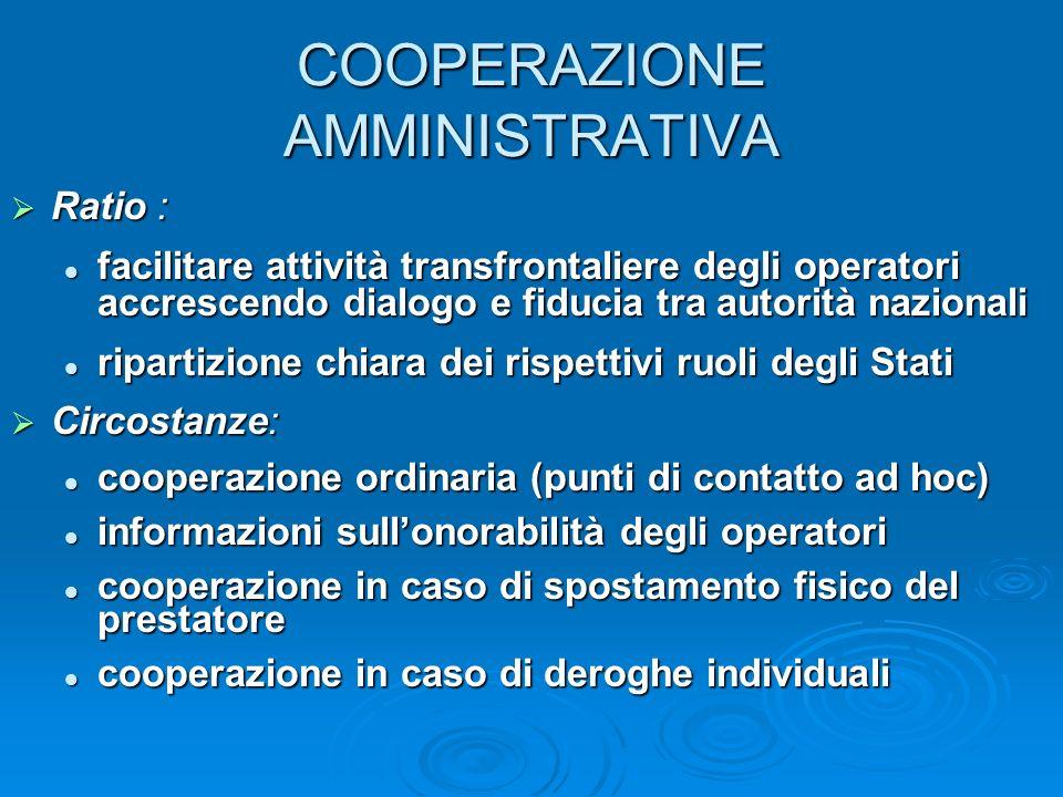 COOPERAZIONE AMMINISTRATIVA Ratio : Ratio : facilitare attività transfrontaliere degli operatori accrescendo dialogo e fiducia tra autorità nazionali