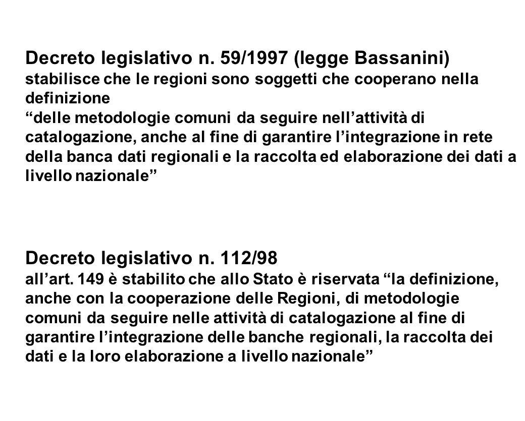 Decreto legislativo n. 59/1997 (legge Bassanini) stabilisce che le regioni sono soggetti che cooperano nella definizione delle metodologie comuni da s